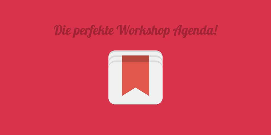 Die perfekte Workshop Agenda